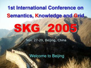 1st International Conference on S emantics,  K nowledge and  G rid