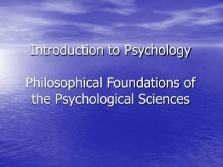 Introduction to Psychology   Philosophical Foundations of the Psychological Sciences