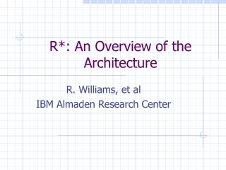 R*: An Overview of the Architecture