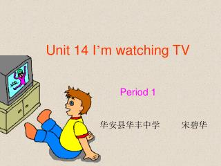 Unit 14 I ' m watching TV