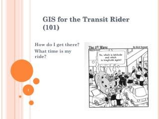GIS  for the Transit Rider  (101)