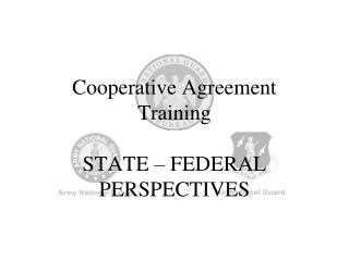 Cooperative Agreement   Training  STATE – FEDERAL PERSPECTIVES