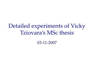 Detailed experiments of Vicky Tziovara's MSc thesis