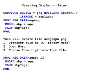 Creating Graphs on Saturn GOPTIONS DEVICE  = png  HTITLE = 2 HTEXT = 1.5 GSFMODE  = replace;