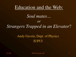 Education and the Web:  Soul mates  or Strangers Trapped in an Elevator
