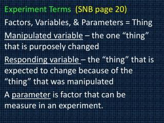 Experiment Terms   (SNB page 20) Factors, Variables, & Parameters = Thing