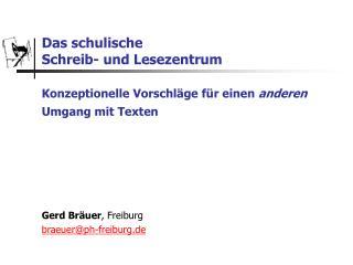 Gerd Bräuer , Freiburg braeuer@ph-freiburg.de