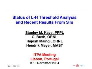 Stanley M. Kaye, PPPL C. Bush, ORNL Rajesh Maingi, ORNL Hendrik Meyer, MAST ITPA Meeting