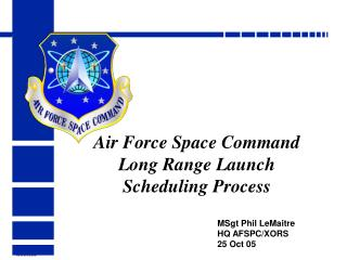 Air Force Space Command Long Range Launch  Scheduling Process