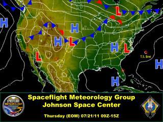 Spaceflight Meteorology Group Johnson Space Center Thursday (EOM) 07/21/11 09Z-15Z