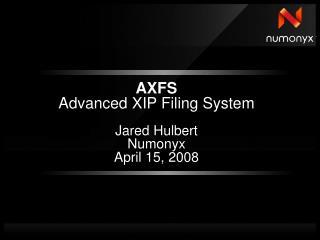 AXFS Advanced XIP Filing System Jared Hulbert Numonyx April 15, 2008