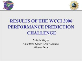 RESULTS OF THE WCCI 2006  PERFORMANCE PREDICTION  CHALLENGE Isabelle Guyon