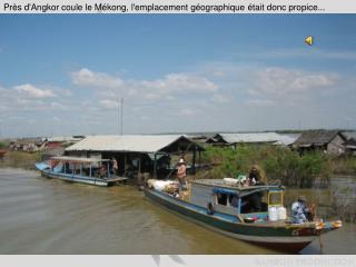 Pr s dAngkor coule le M kong, lemplacement g ographique  tait donc propice...