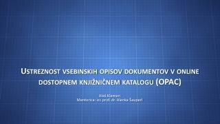 Ustreznost vsebinskih opisov dokumentov v  online  dostopnem knjižničnem katalogu (OPAC)