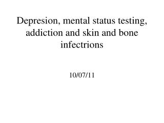 Depresion, mental status testing, addiction and skin and bone infectrions