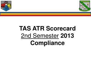 TAS ATR Scorecard  2nd Semester  2013 Compliance