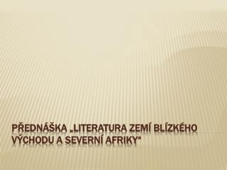 """Přednáška """"Literatura zemí Blízkého Východu a Severní Afriky"""""""