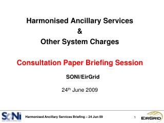 Harmonised Ancillary Services &  Other System Charges Consultation Paper Briefing Session
