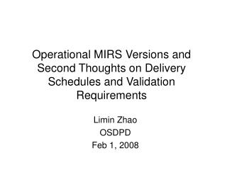 Operational MIRS Versions and Second Thoughts on Delivery Schedules and Validation Requirements