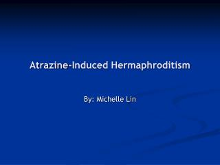 Atrazine-Induced Hermaphroditism