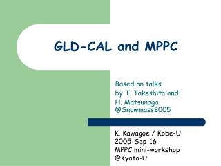 GLD-CAL and MPPC