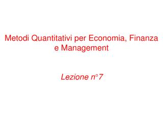 Metodi Quantitativi per Economia, Finanza e Management Lezione n�7