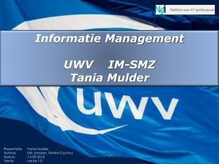 Informatie Management UWV    IM-SMZ Tania Mulder