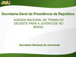 AGENDA NACIONAL DE TRABALHO DECENTE PARA A JUVENTUDE NO BRASIL