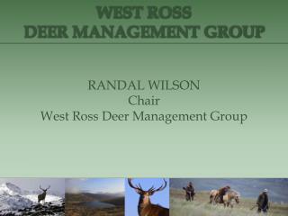 RANDAL WILSON Chair West Ross Deer Management Group