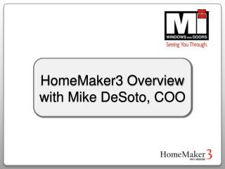 HomeMaker3 Overview with Mike DeSoto, COO