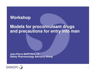 Workshop Models for proconvulsant drugs and precautions for entry into man Jean-Pierre MARTINOLLE