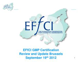 EFfCI GMP Certification Review and Update Brussels September 19 th  2012