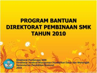PROGRAM BANTUAN  DIREKTORAT PEMBINAAN SMK  TAHUN 2010