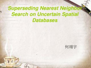 Superseding Nearest Neighbor Search on Uncertain Spatial Databases