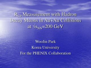 R CP  Measurement with Hadron Decay Muons in Au+Au Collisions at  √s NN =200 GeV