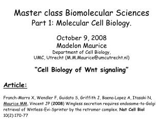 Master class Biomolecular Sciences Part 1: Molecular Cell Biology. October 9, 2008