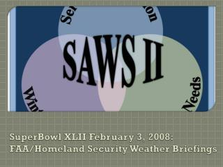 SuperBowl  XLII February 3, 2008:  FAA/Homeland Security Weather Briefings