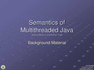 Semantics of  Multithreaded Java Jeremy Manson and William Pugh