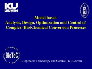 Model based  Analysis, Design, Optimization and Control of