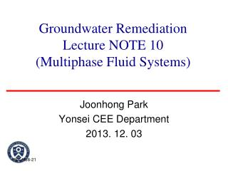 Groundwater Remediation  Lecture NOTE 10  (Multiphase Fluid Systems)