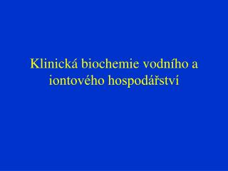 Klinická biochemie vodního a iontového hospodářství