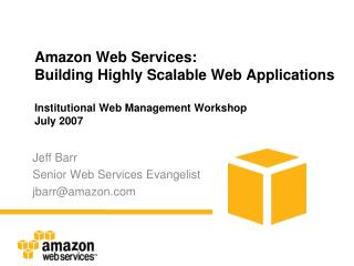 Jeff Barr Senior Web Services Evangelist jbarr@amazon