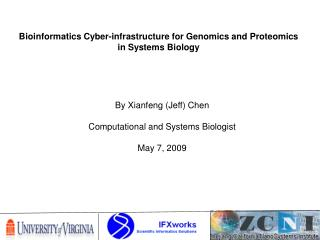 By Xianfeng (Jeff) Chen Computational and Systems Biologist May 7, 2009