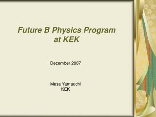 Future B Physics Program  at KEK