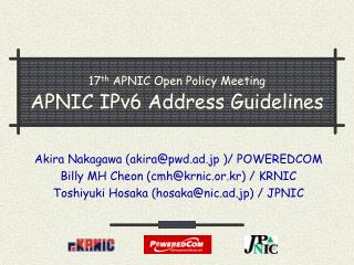 17 th  APNIC Open Policy Meeting APNIC IPv6 Address Guidelines