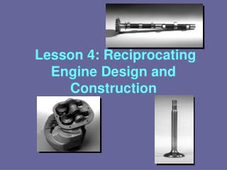 Lesson 4: Reciprocating Engine Design and Construction