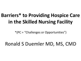 Barriers* to Providing Hospice Care  in the Skilled Nursing Facility
