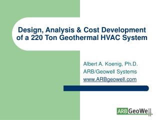 Design, Analysis & Cost Development of a 220 Ton Geothermal HVAC System