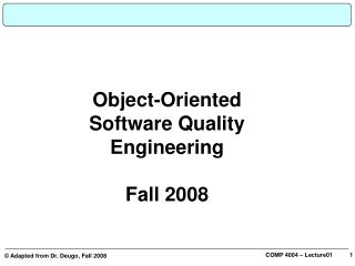 Object-Oriented Software Quality Engineering Fall 2008