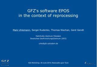 GFZ's software EPOS in the context of reprocessing